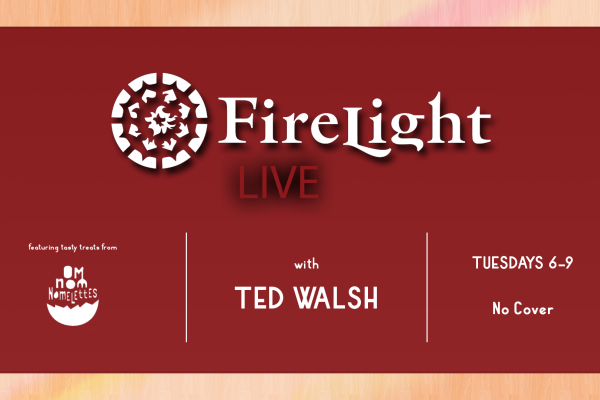 Firelight Live Tuesdays 6-9PM Featuring Ted Walsh