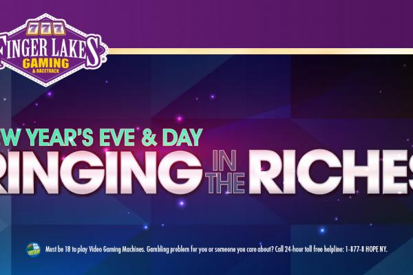 Finger Lakes Gaming & Racetrack Ringing In The Riches New Year's Celebration, December 31 and January 1