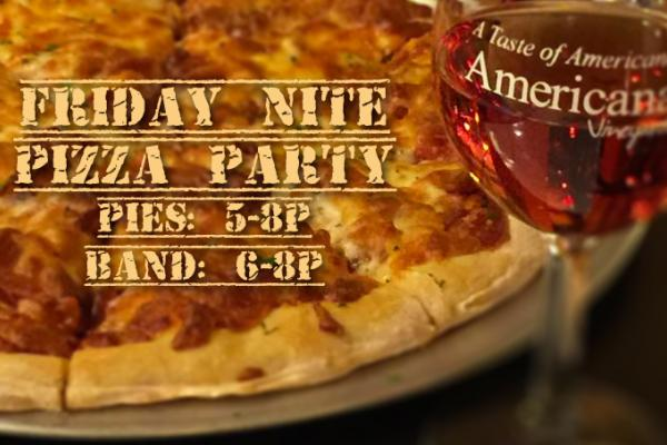 Friday Nite Pizza Party: 5-8p, every Friday at Americana Vineyards Winery